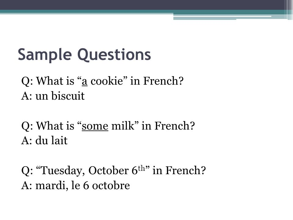 Sample Questions Q: Il est 2 heures moins 12.What time is this.
