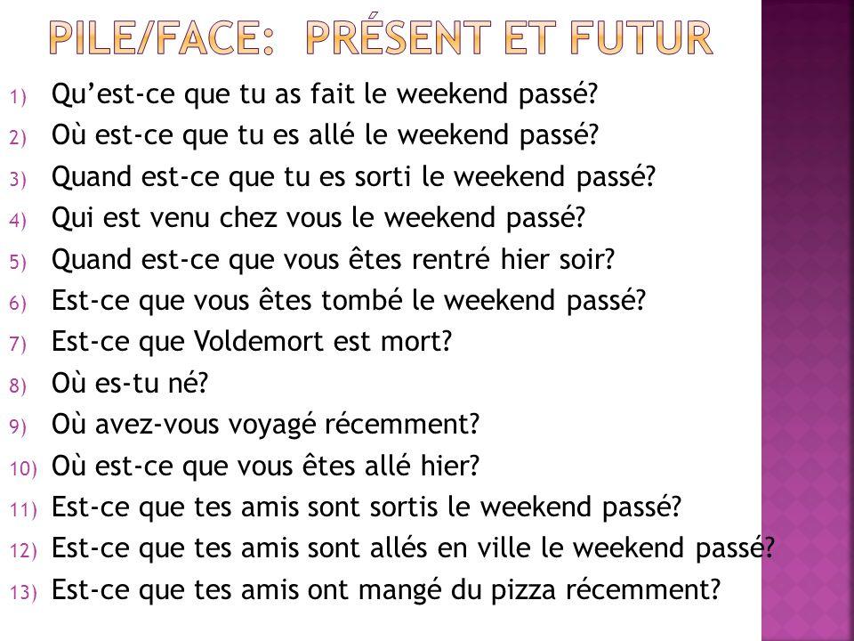 1) Quest-ce que tu as fait le weekend passé? 2) Où est-ce que tu es allé le weekend passé? 3) Quand est-ce que tu es sorti le weekend passé? 4) Qui es