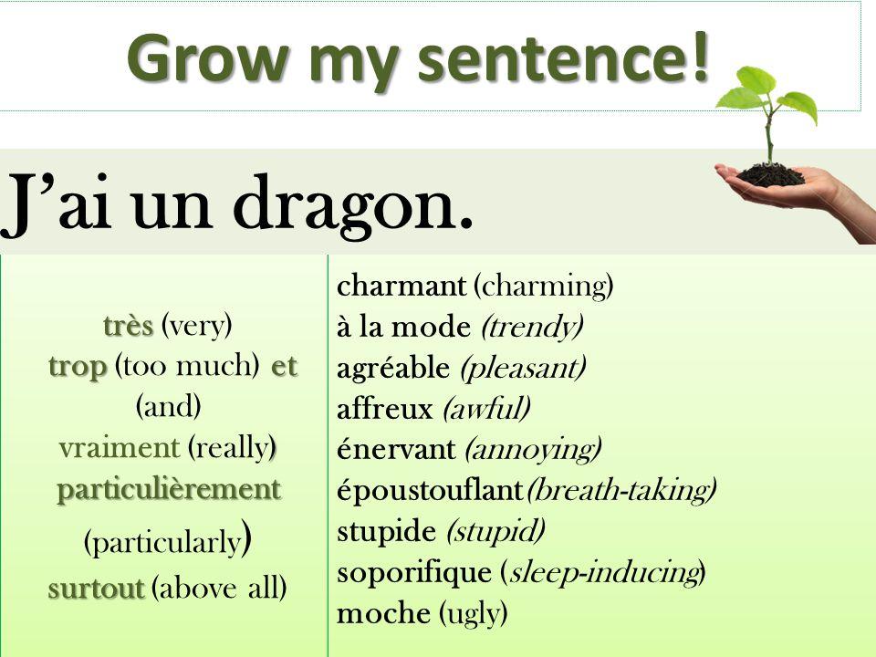 Grow my sentence! très très (very) tropet trop (too much) et (and) ) particulièrement vraiment (really) particulièrement (particularly ) surtout surto