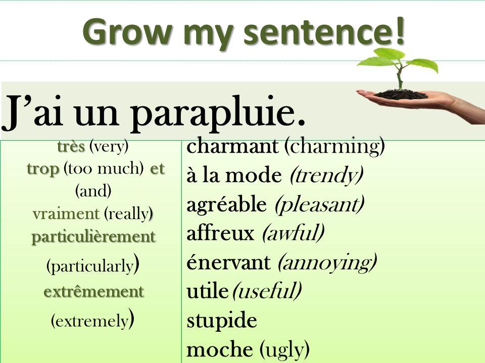 Grow my sentence! Jai un parapluie. très très (very) tropet trop (too much) et (and) ) particulièrement vraiment (really) particulièrement (particular