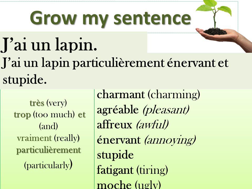 Grow my sentence Jai un lapin. très très (very) tropet trop (too much) et (and) ) particulièrement vraiment (really) particulièrement (particularly )