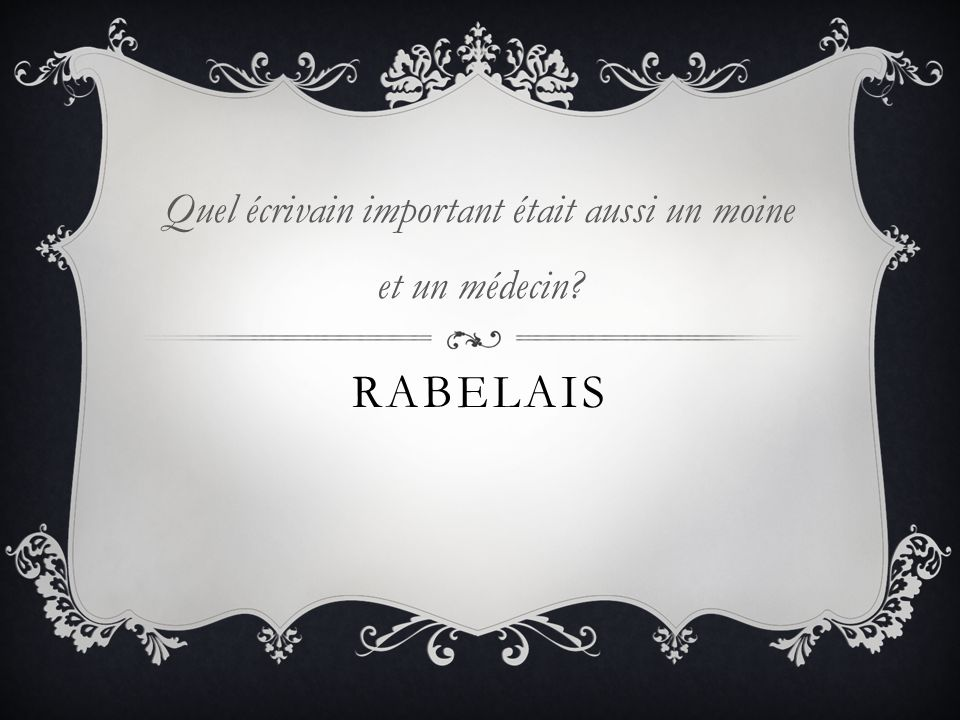 RABELAIS Quel écrivain important était aussi un moine et un médecin?
