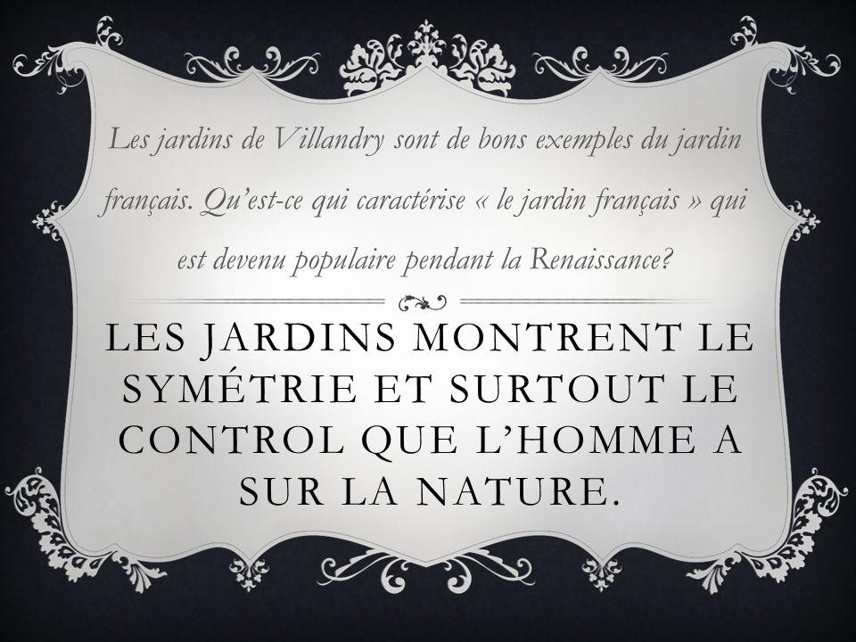 LES JARDINS MONTRENT LE SYMÉTRIE ET SURTOUT LE CONTROL QUE LHOMME A SUR LA NATURE. Les jardins de Villandry sont de bons exemples du jardin français.