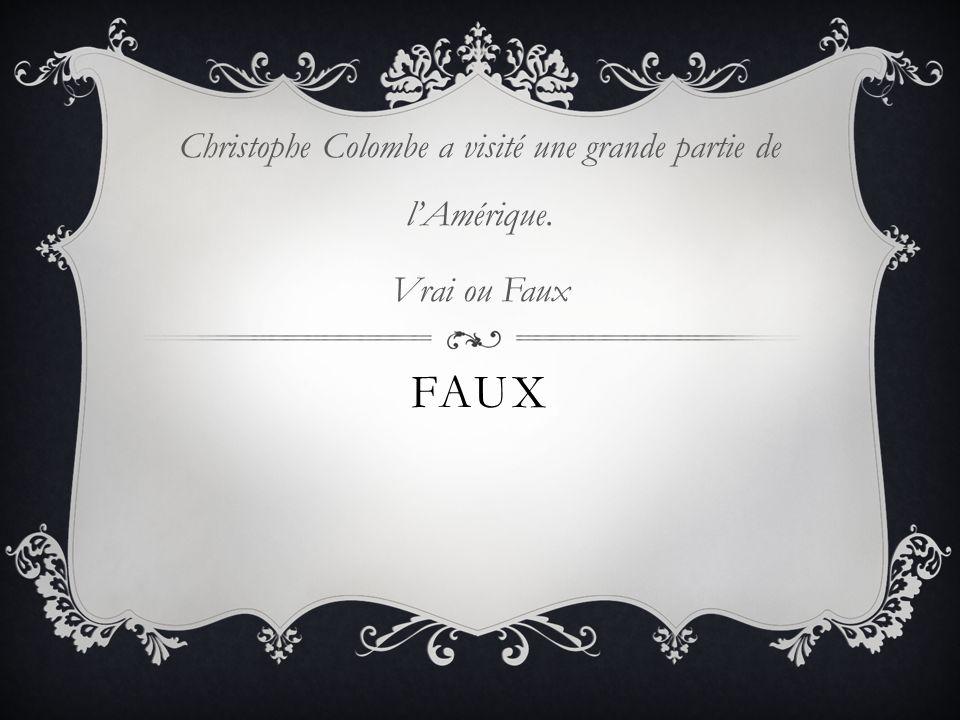 FAUX Christophe Colombe a visité une grande partie de lAmérique. Vrai ou Faux