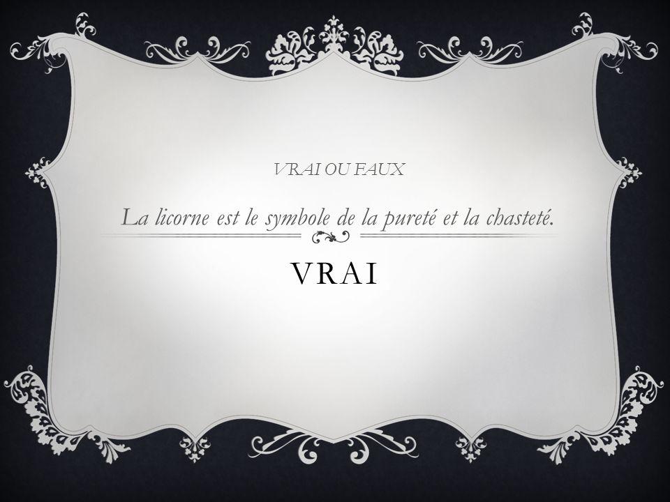 VRAI VRAI OU FAUX La licorne est le symbole de la pureté et la chasteté.