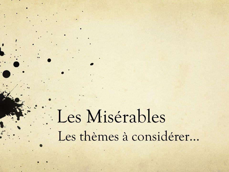 Les Misérables Les thèmes à considérer…