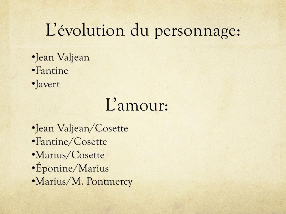 Lévolution du personnage: Jean Valjean Fantine Javert Lamour: Jean Valjean/Cosette Fantine/Cosette Marius/Cosette Éponine/Marius Marius/M. Pontmercy
