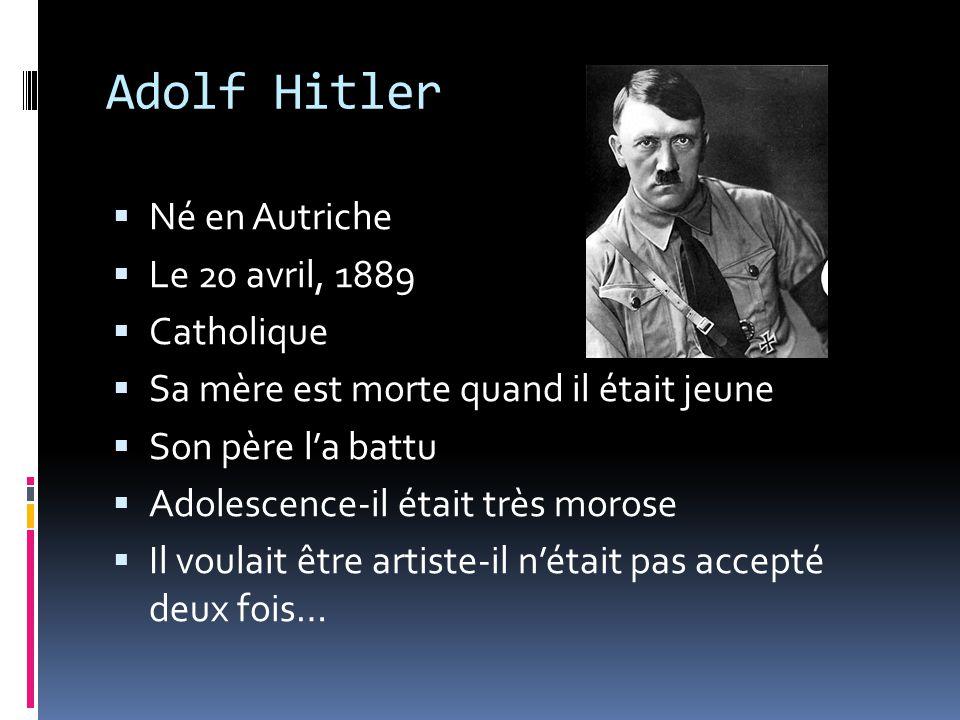 Adolf Hitler Né en Autriche Le 20 avril, 1889 Catholique Sa mère est morte quand il était jeune Son père la battu Adolescence-il était très morose Il