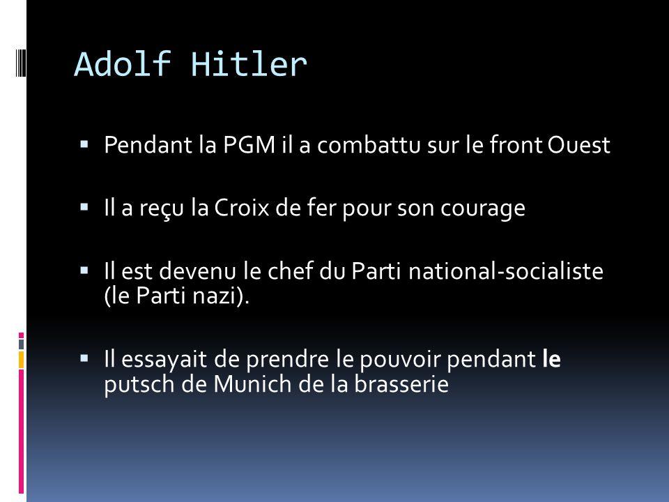 Adolf Hitler Pendant la PGM il a combattu sur le front Ouest Il a reçu la Croix de fer pour son courage Il est devenu le chef du Parti national-social