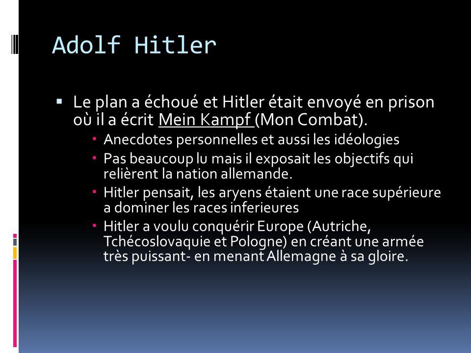 Adolf Hitler Le plan a échoué et Hitler était envoyé en prison où il a écrit Mein Kampf (Mon Combat). Anecdotes personnelles et aussi les idéologies P