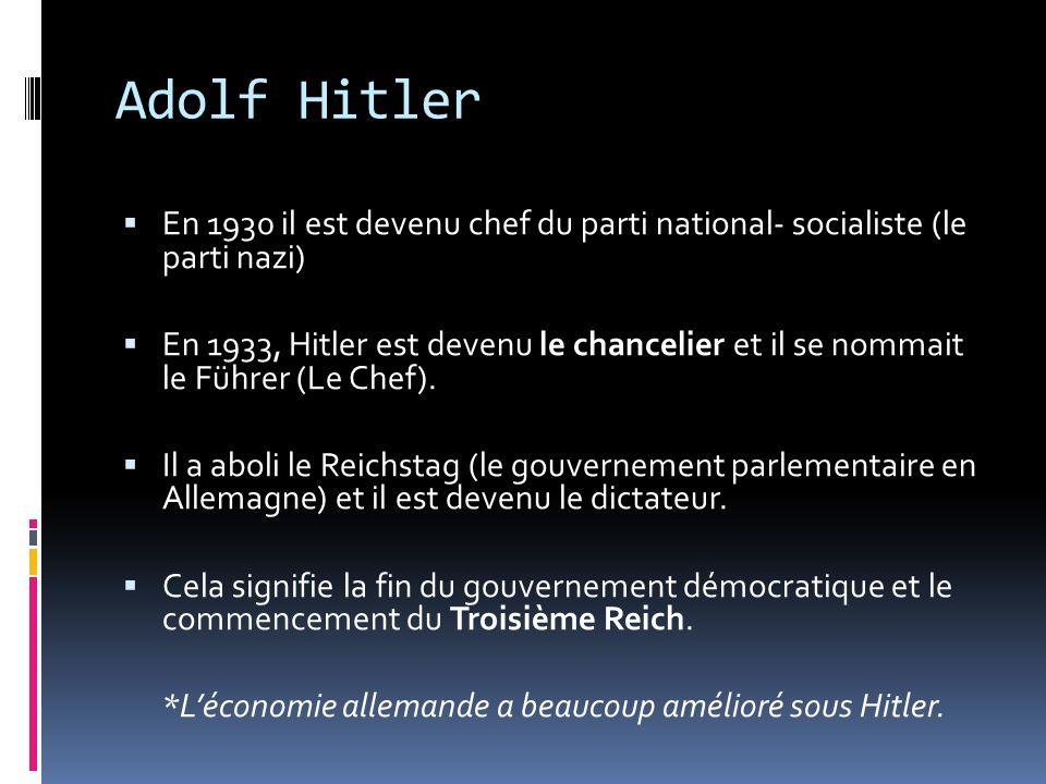 Adolf Hitler En 1930 il est devenu chef du parti national- socialiste (le parti nazi) En 1933, Hitler est devenu le chancelier et il se nommait le Füh