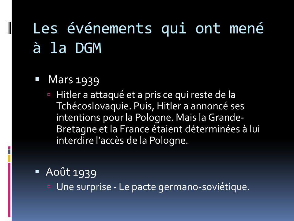 Les événements qui ont mené à la DGM Mars 1939 Hitler a attaqué et a pris ce qui reste de la Tchécoslovaquie. Puis, Hitler a annoncé ses intentions po