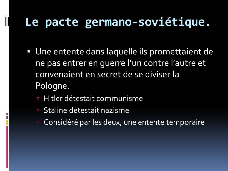 Le pacte germano-soviétique. Une entente dans laquelle ils promettaient de ne pas entrer en guerre lun contre lautre et convenaient en secret de se di