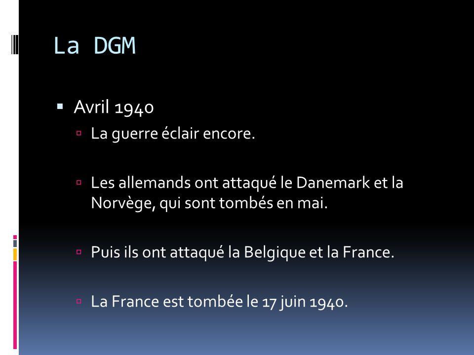 La DGM Avril 1940 La guerre éclair encore. Les allemands ont attaqué le Danemark et la Norvège, qui sont tombés en mai. Puis ils ont attaqué la Belgiq