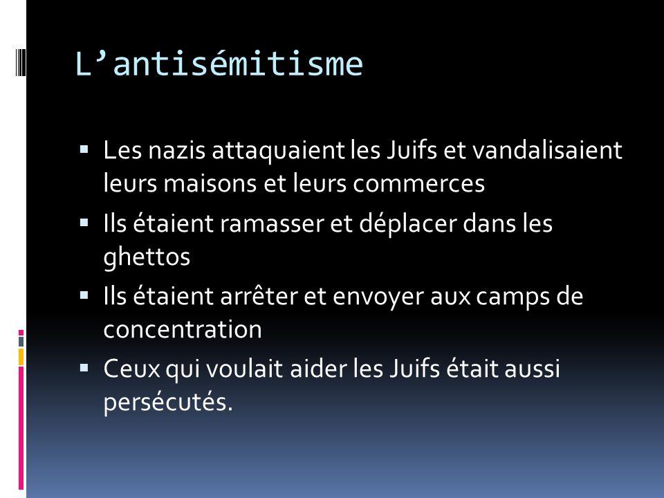 Lantisémitisme Les nazis attaquaient les Juifs et vandalisaient leurs maisons et leurs commerces Ils étaient ramasser et déplacer dans les ghettos Ils