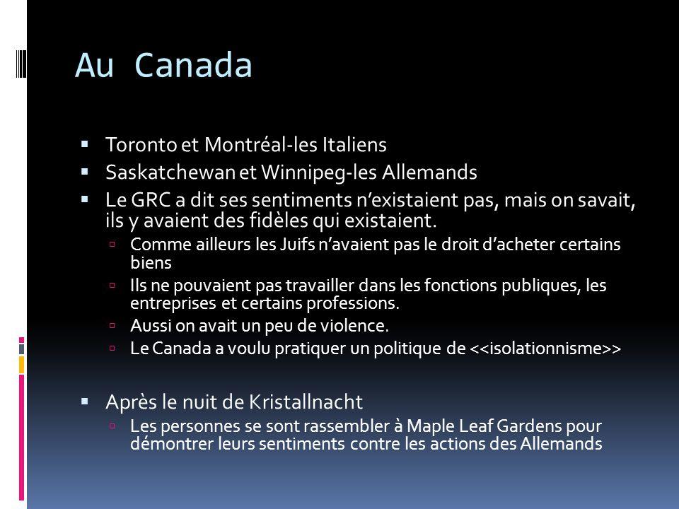 Au Canada Toronto et Montréal-les Italiens Saskatchewan et Winnipeg-les Allemands Le GRC a dit ses sentiments nexistaient pas, mais on savait, ils y a