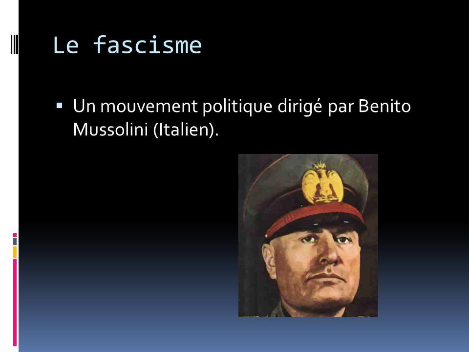 Le fascisme Un mouvement politique dirigé par Benito Mussolini (Italien).