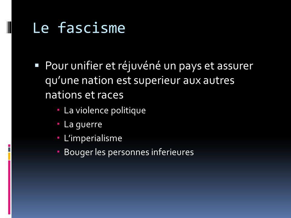 Le fascisme Pour unifier et réjuvéné un pays et assurer quune nation est superieur aux autres nations et races La violence politique La guerre Limperi