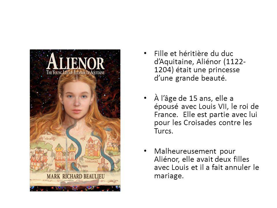 Fille et héritière du duc dAquitaine, Aliénor (1122- 1204) était une princesse dune grande beauté. À lâge de 15 ans, elle a épousé avec Louis VII, le