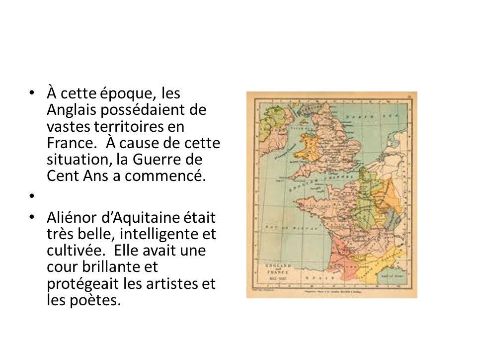 À cette époque, les Anglais possédaient de vastes territoires en France. À cause de cette situation, la Guerre de Cent Ans a commencé. Aliénor dAquita