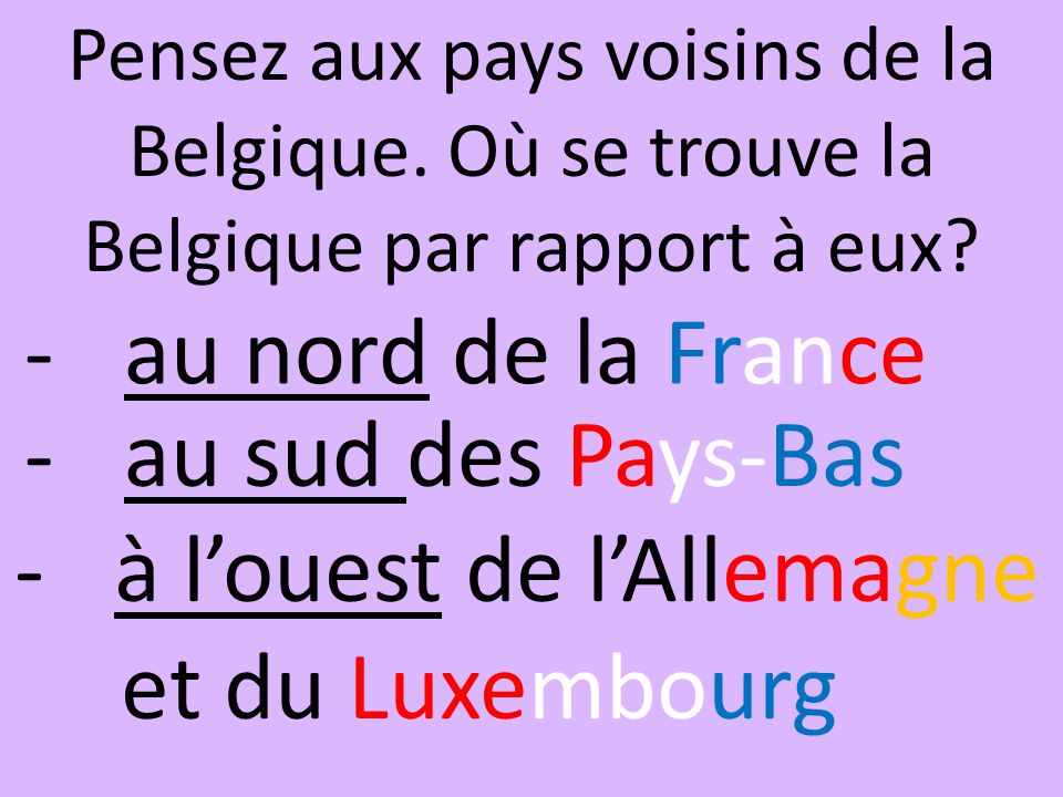 Dans le monde, où se trouve la Belgique? en Europe Où en Europe? dans le nord