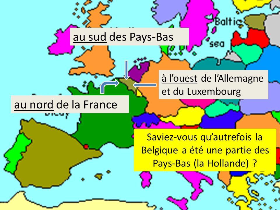 Pensez aux pays voisins de la Belgique.Où se trouve la Belgique par rapport à eux.