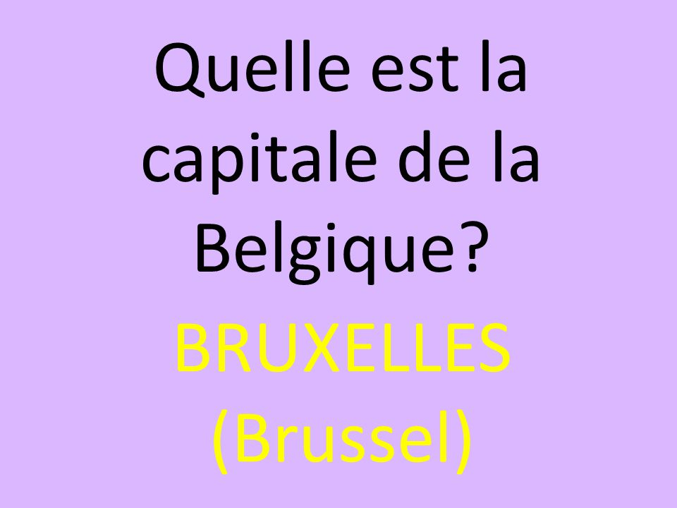 Quelle est la capitale de la Belgique? BRUXELLES (Brussel)