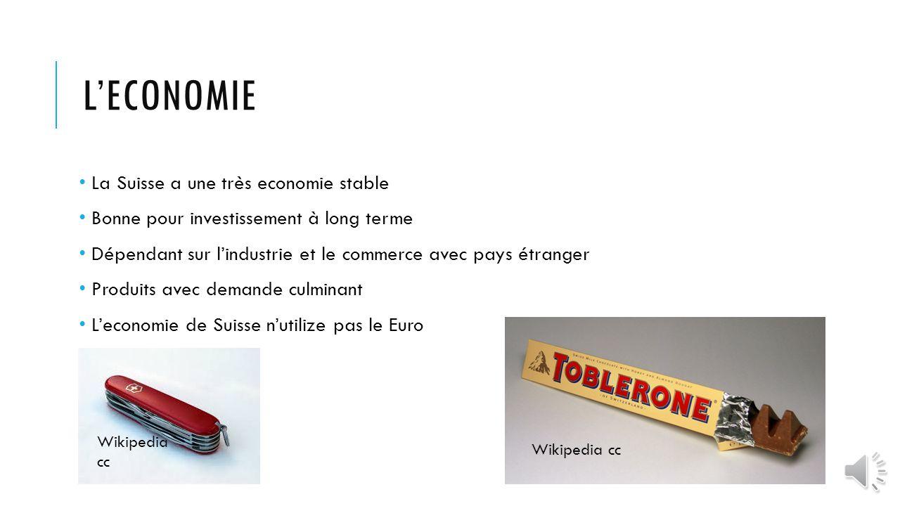 LECONOMIE La Suisse a une très economie stable Bonne pour investissement à long terme Dépendant sur lindustrie et le commerce avec pays étranger Produits avec demande culminant Leconomie de Suisse nutilize pas le Euro Wikipedia cc Wikipedia cc