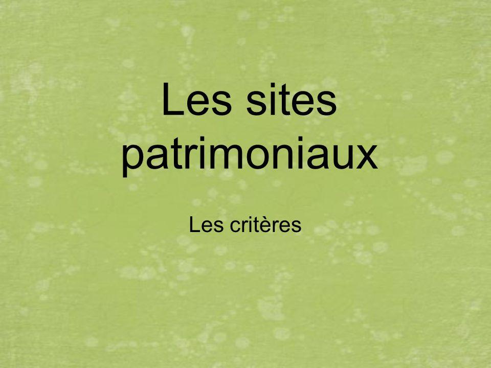 Les sites patrimoniaux Les critères