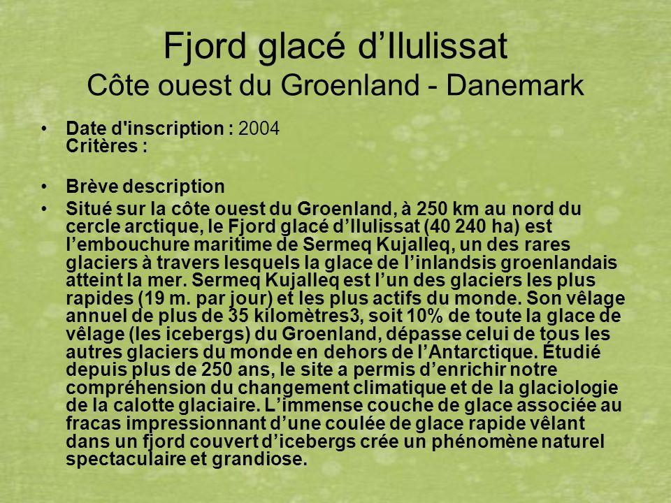Fjord glacé dIlulissat Côte ouest du Groenland - Danemark Date d'inscription : 2004 Critères : Brève description Situé sur la côte ouest du Groenland,