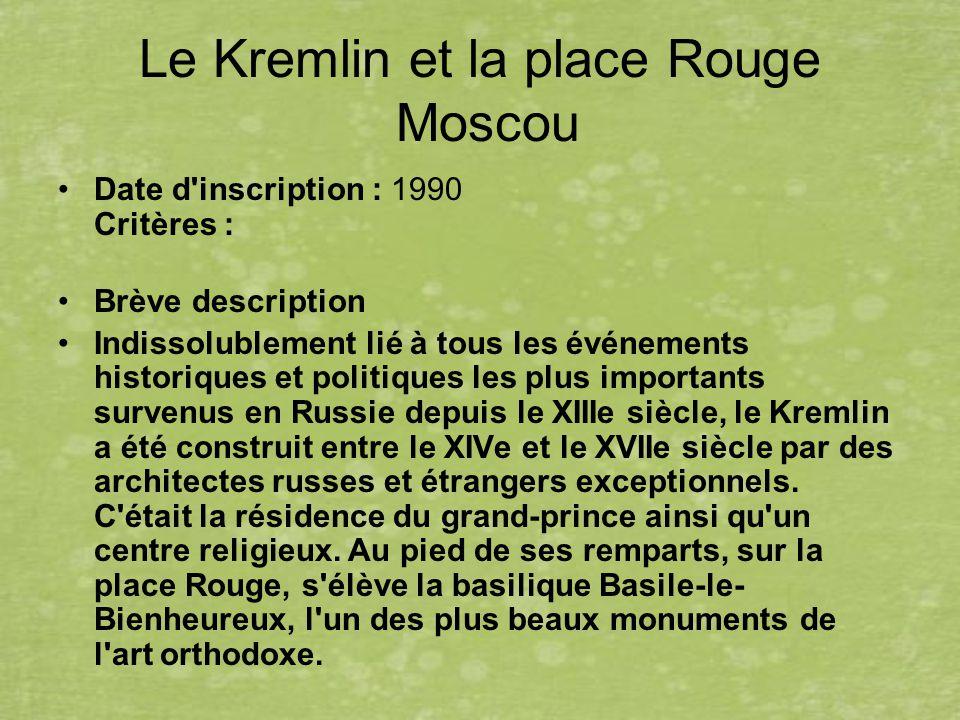 Le Kremlin et la place Rouge Moscou Date d'inscription : 1990 Critères : Brève description Indissolublement lié à tous les événements historiques et p