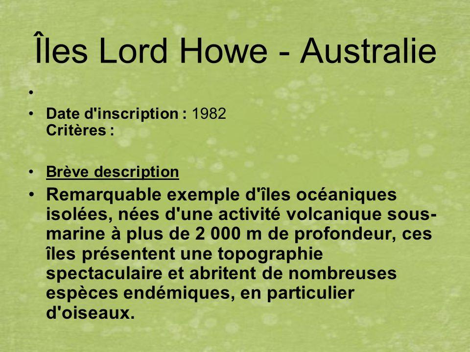 Îles Lord Howe - Australie Date d'inscription : 1982 Critères : Brève description Remarquable exemple d'îles océaniques isolées, nées d'une activité v