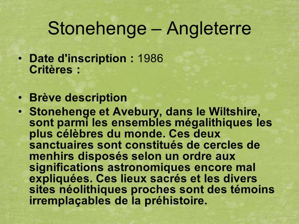 Stonehenge – Angleterre Date d inscription : 1986 Critères : Brève description Stonehenge et Avebury, dans le Wiltshire, sont parmi les ensembles mégalithiques les plus célèbres du monde.