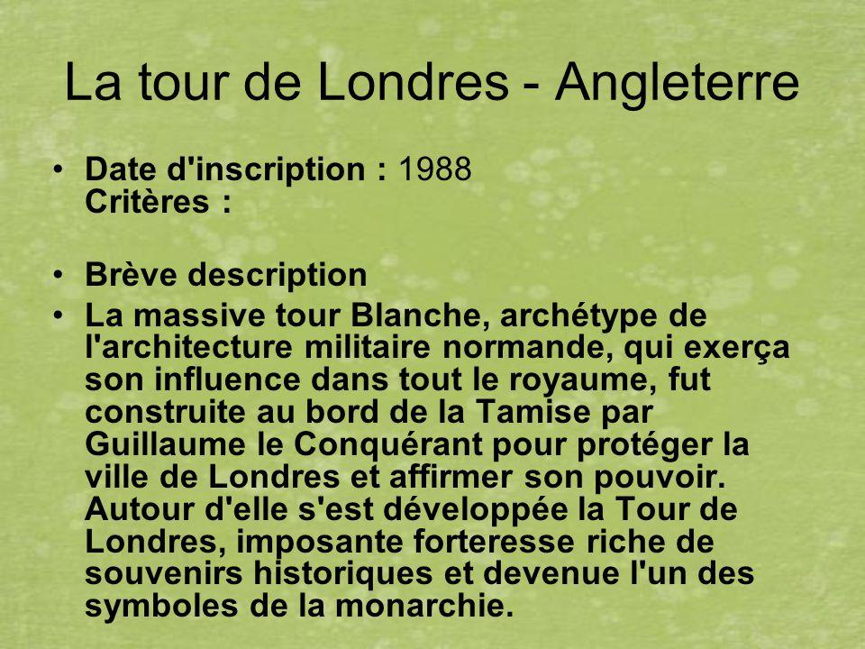La tour de Londres - Angleterre Date d'inscription : 1988 Critères : Brève description La massive tour Blanche, archétype de l'architecture militaire