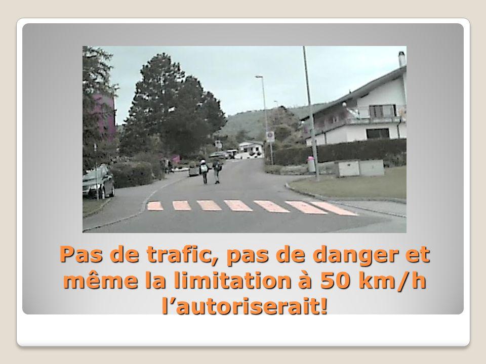 Pas de trafic, pas de danger et même la limitation à 50 km/h lautoriserait!