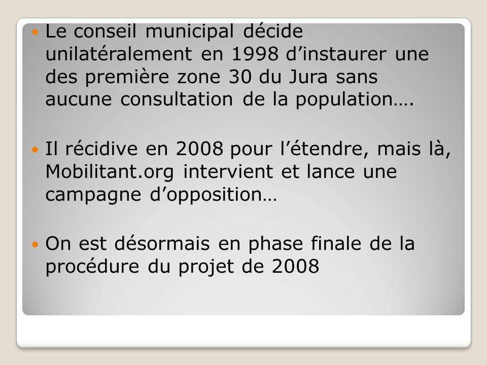 Le conseil municipal décide unilatéralement en 1998 dinstaurer une des première zone 30 du Jura sans aucune consultation de la population….