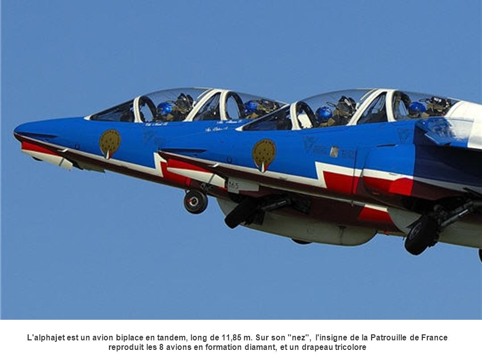 L'alphajet est un avion biplace en tandem, long de 11,85 m. Sur son