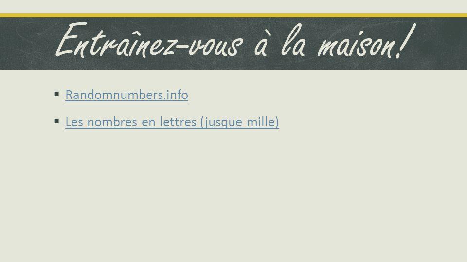 Entraînez-vous à la maison! Randomnumbers.info Les nombres en lettres (jusque mille)