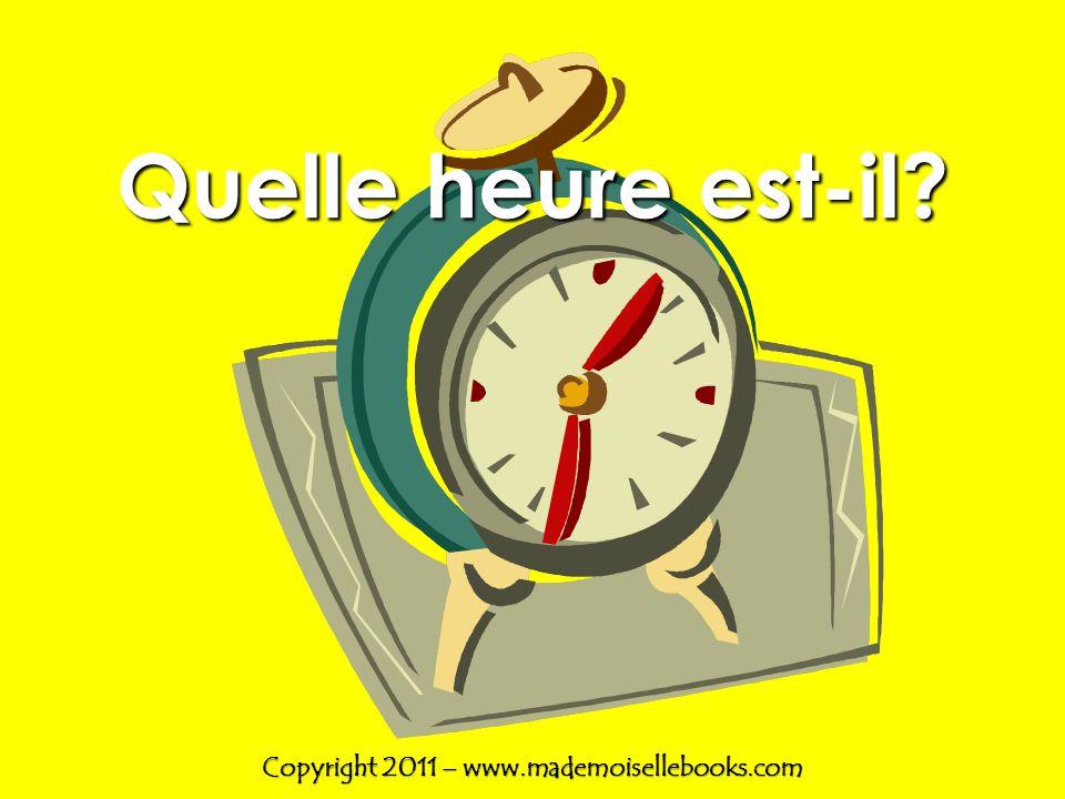 Quelle heure est-il? Copyright 2011 – www.mademoisellebooks.com