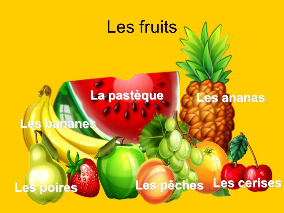 Les fruits La pastèque Les ananas Les bananes Les pêches Les cerises Les poires