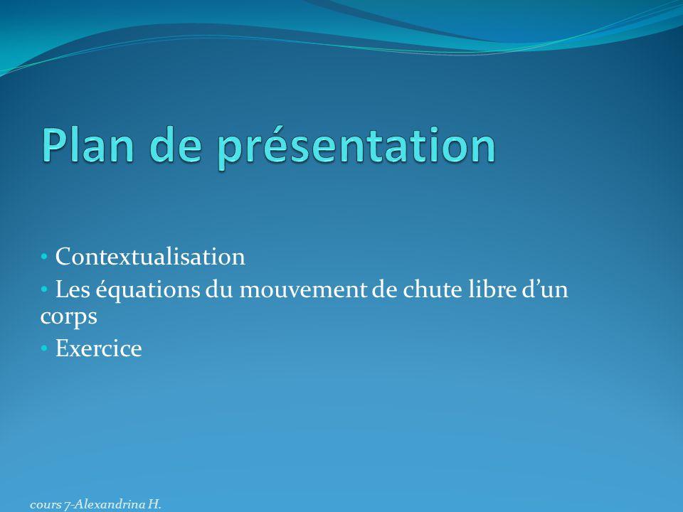 Contextualisation Les équations du mouvement de chute libre dun corps Exercice cours 7-Alexandrina H.