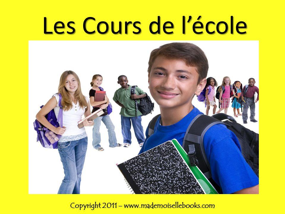 Les Cours de lécole Copyright 2011 – www.mademoisellebooks.com