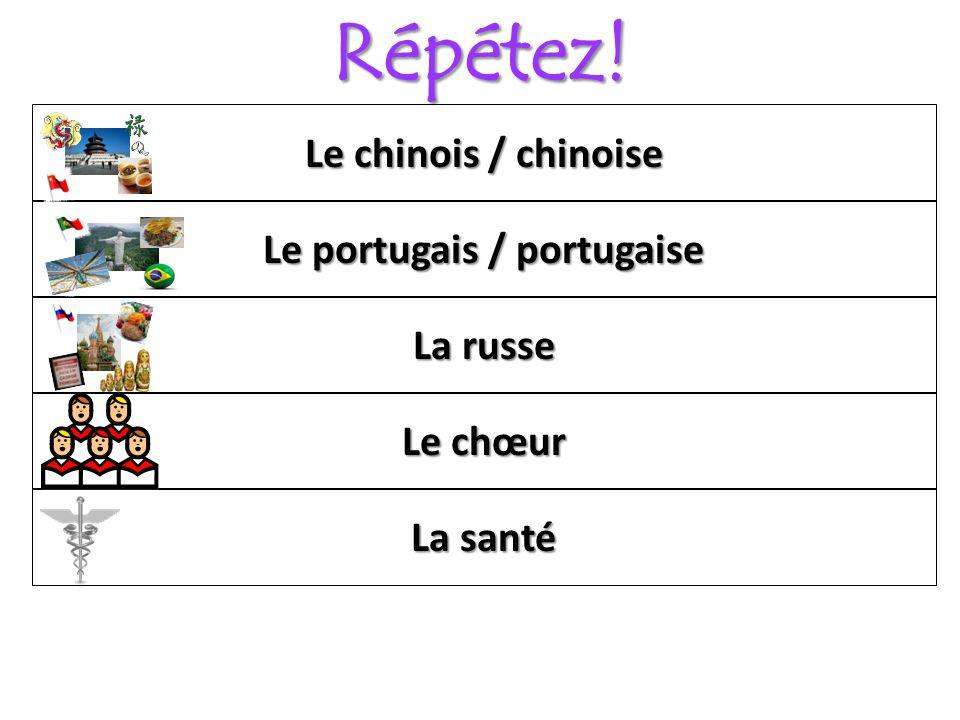 Répétez! Le chœur La russe Le portugais / portugaise Le chinois / chinoise