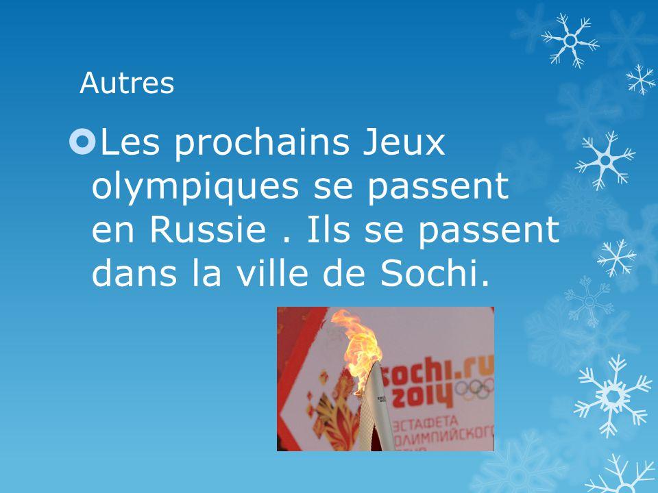 Autres Les prochains Jeux olympiques se passent en Russie. Ils se passent dans la ville de Sochi.