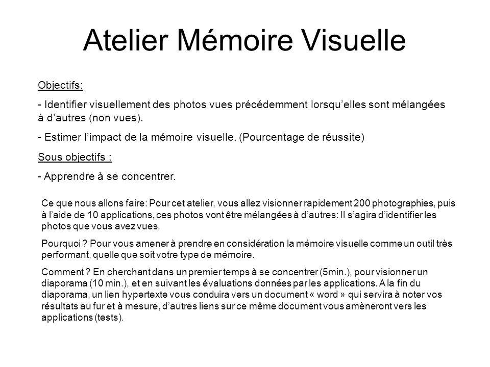 Atelier Mémoire Visuelle Objectifs: - Identifier visuellement des photos vues précédemment lorsquelles sont mélangées à dautres (non vues).