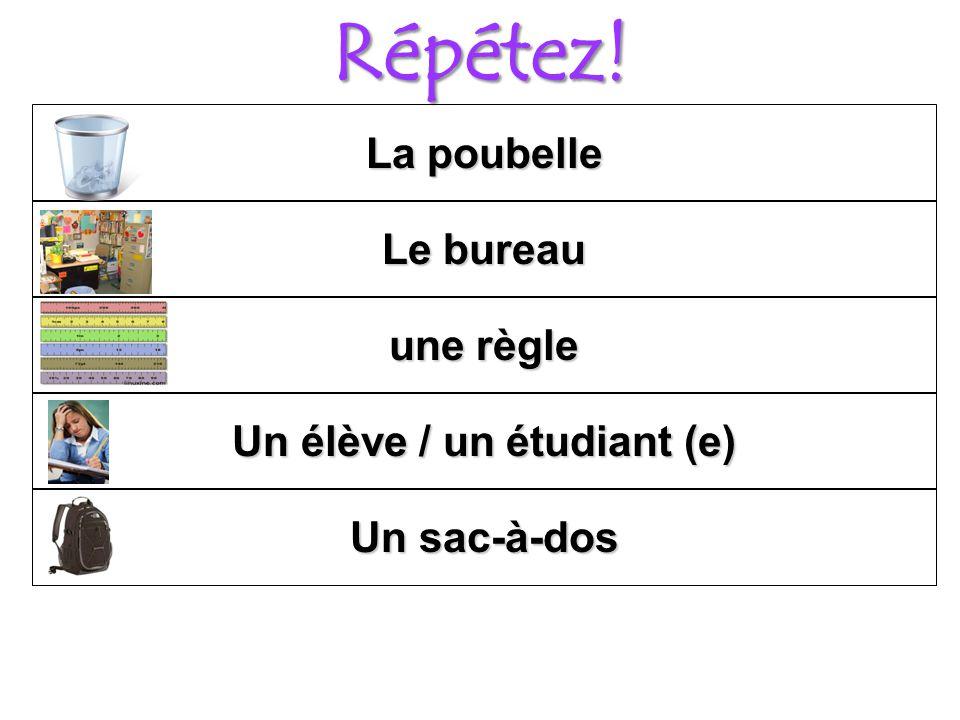Répétez! Un élève / un étudiant (e) une règle Le bureau La poubelle