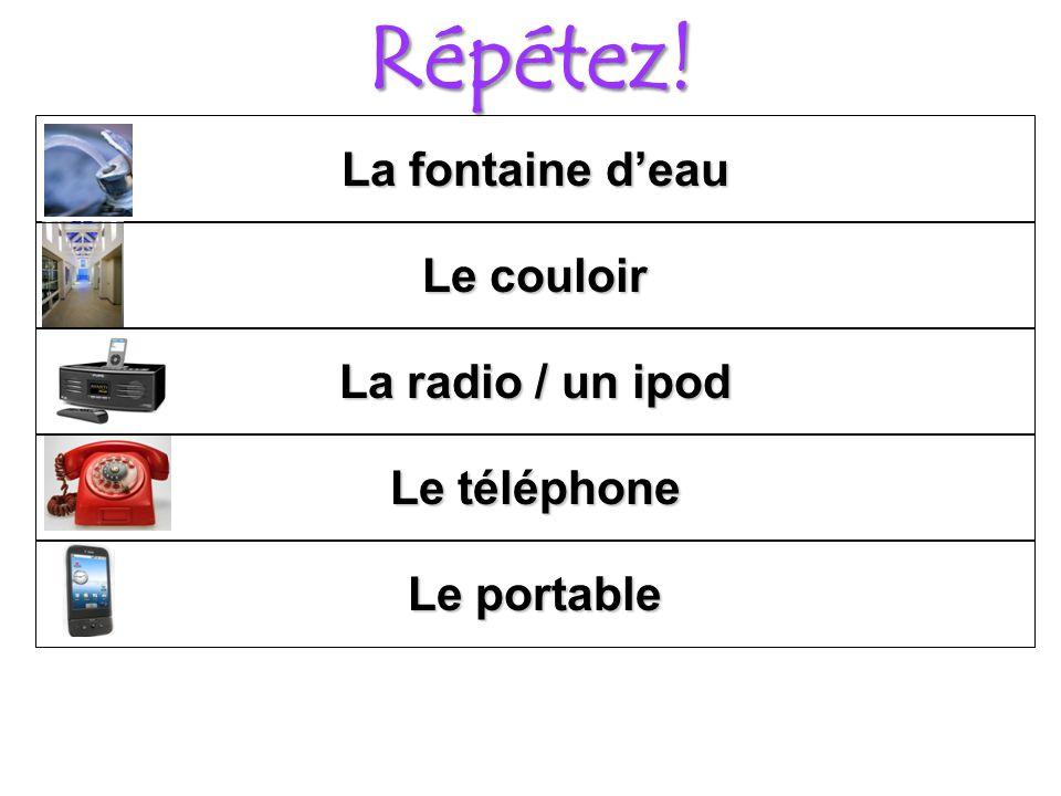 Répétez! Le téléphone La radio / un ipod Le couloir La fontaine deau