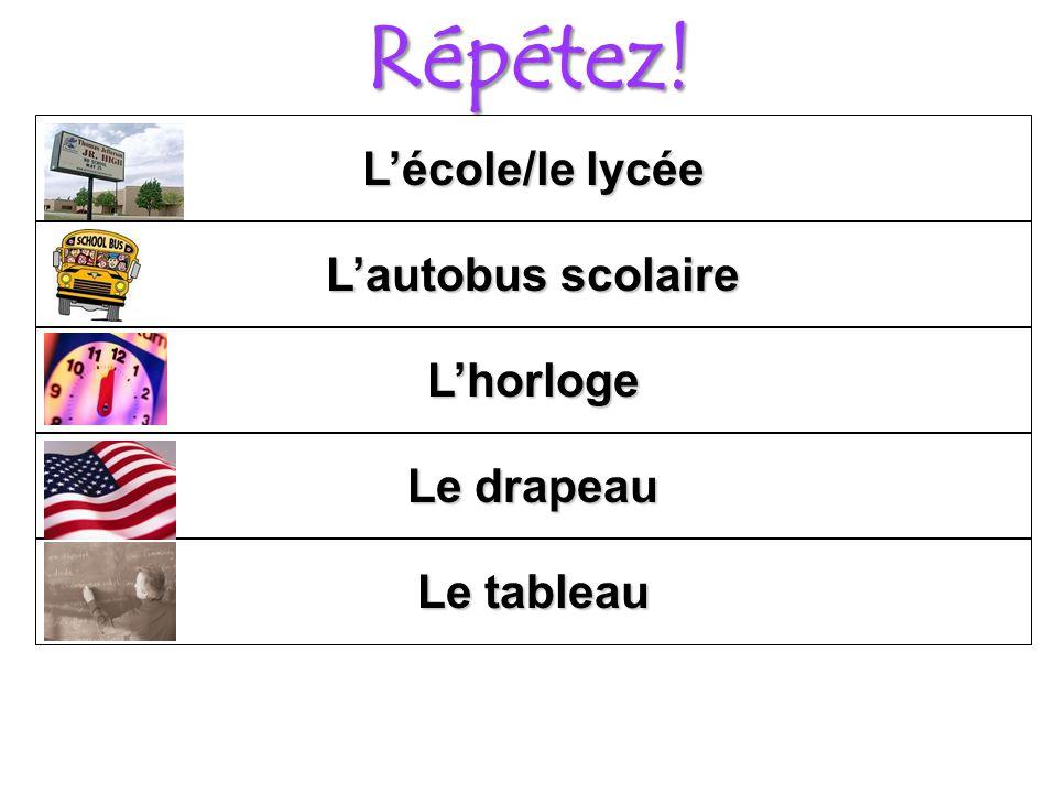 Répétez! Le drapeau Lhorloge Lautobus scolaire Lécole/le lycée