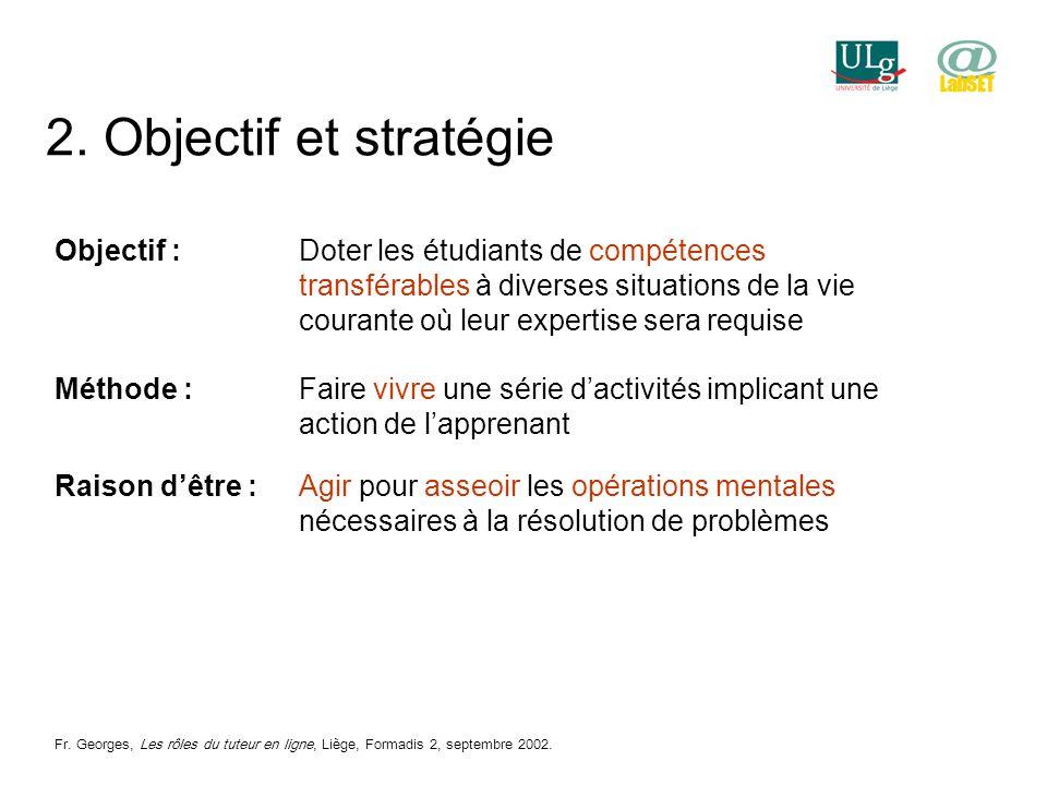 2. Objectif et stratégie Objectif :Doter les étudiants de compétences transférables à diverses situations de la vie courante où leur expertise sera re
