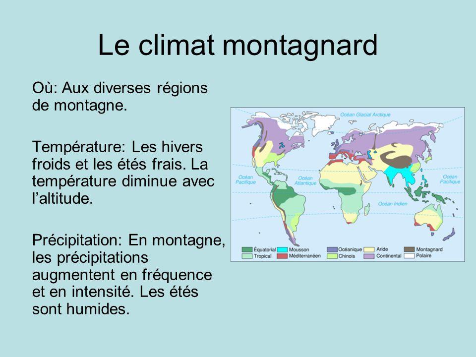 Le climat montagnard Où: Aux diverses régions de montagne. Température: Les hivers froids et les étés frais. La température diminue avec laltitude. Pr